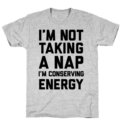 I'm Not Taking A Nap I'm Conserving Energy Mens T-Shirt