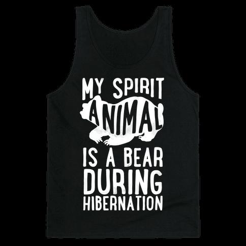 My Spirit Animal Is A Bear During Hibernation Tank Top