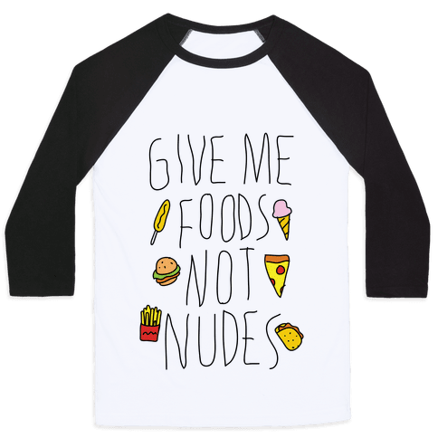 Give Me Foods Not Nudes Baseball Tee