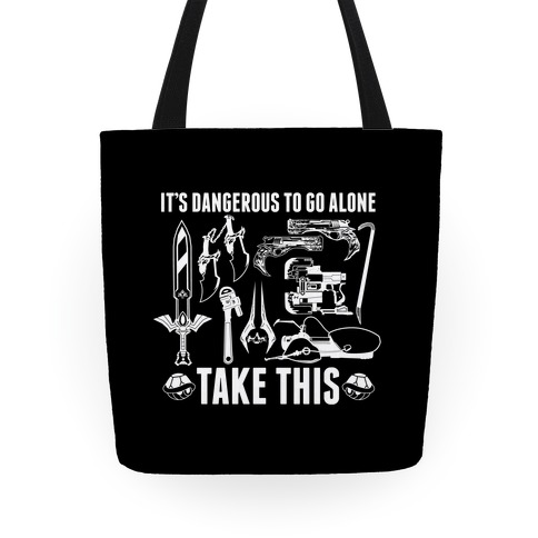 It's Dangerous to Go Alone Take This Tote