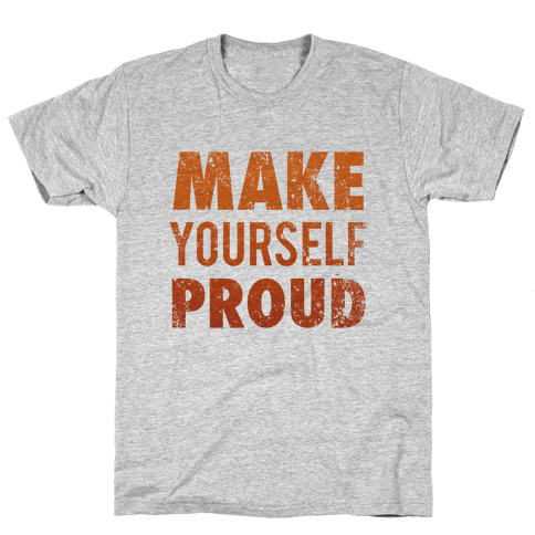 Make Yourself Proud Mens T-Shirt