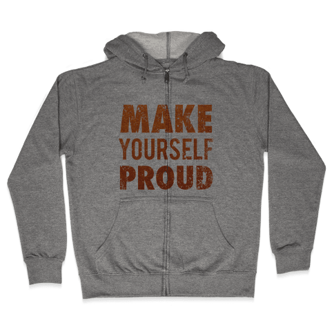 Make Yourself Proud Zip Hoodie
