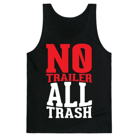 No Trailer, All Trash Tank Top