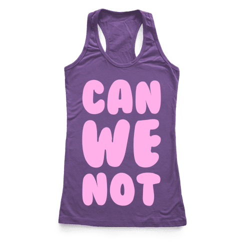 Can We Not Racerback Tank Top