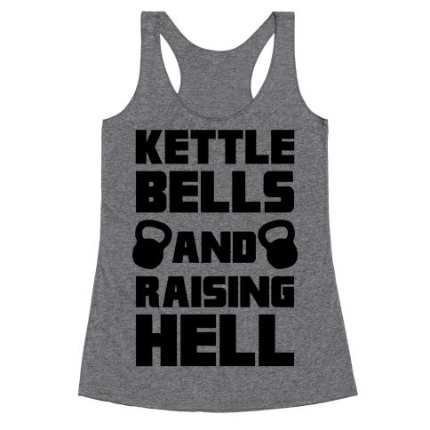 Kettle Bells And Raising Hell Racerback Tank Top