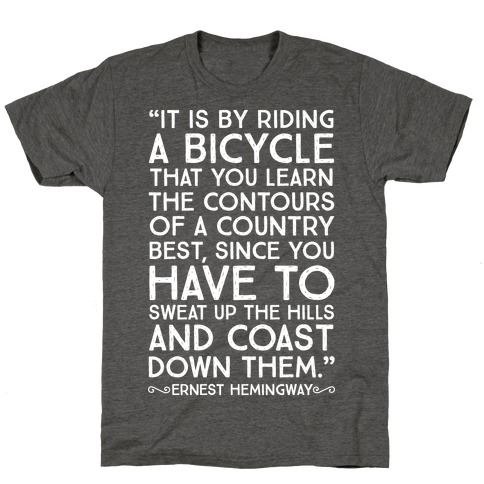 It Is By Bicycle That You Learn The Country Best (Ernest Hemingway) T-Shirt