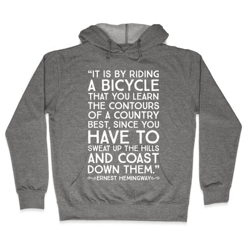 It Is By Bicycle That You Learn The Country Best (Ernest Hemingway) Hooded Sweatshirt