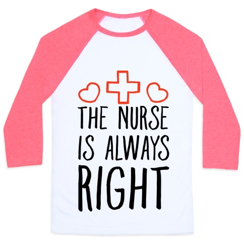 The Nurse is Always Right Baseball Tee