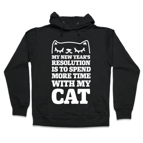 My New Year's Resolution Is To Spend More Time With My Cat Hooded Sweatshirt