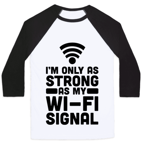 I'm Only as Strong as My Wi-Fi Signal Baseball Tee
