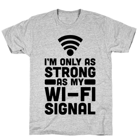 I'm Only as Strong as My Wi-Fi Signal Mens T-Shirt
