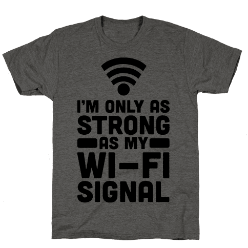 I'm Only as Strong as My Wi-Fi Signal