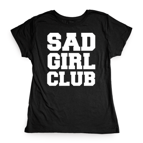 Sad Girl Club Womens T-Shirt