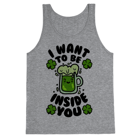 I Want To Be Inside You (St Patricks Day) Tank Top