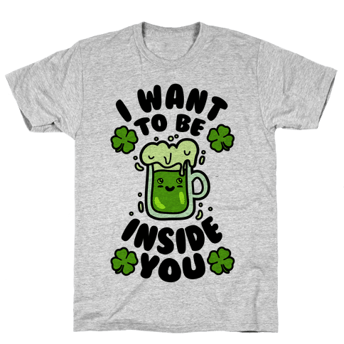 I Want To Be Inside You (St Patricks Day) Mens T-Shirt