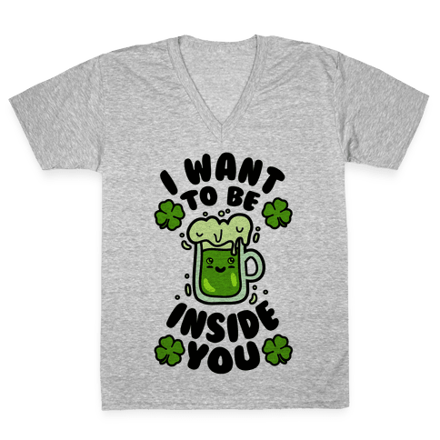 I Want To Be Inside You (St Patricks Day) V-Neck Tee Shirt