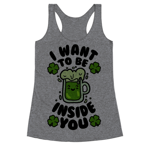 I Want To Be Inside You (St Patricks Day) Racerback Tank Top