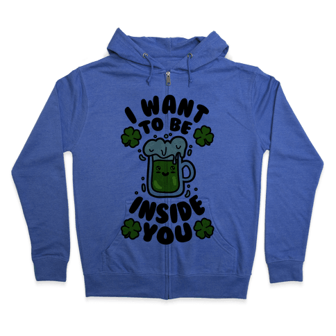 I Want To Be Inside You (St Patricks Day) Zip Hoodie
