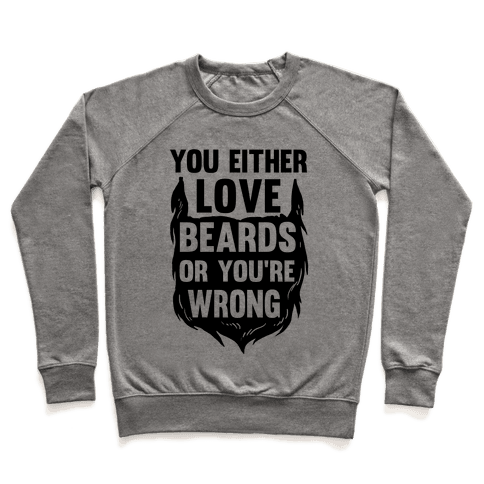 You Either Love Beards Or You're Wrong Pullover