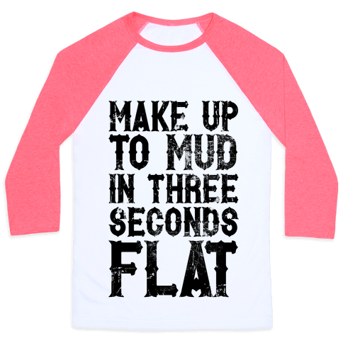 Make Up To Mud In Three Seconds Flat Baseball Tee