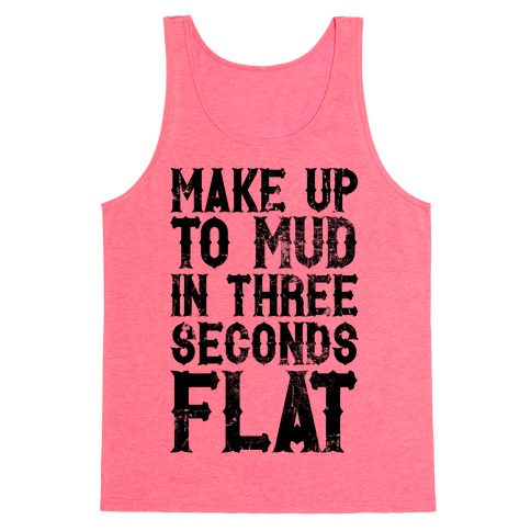 Make Up To Mud In Three Seconds Flat Tank Top