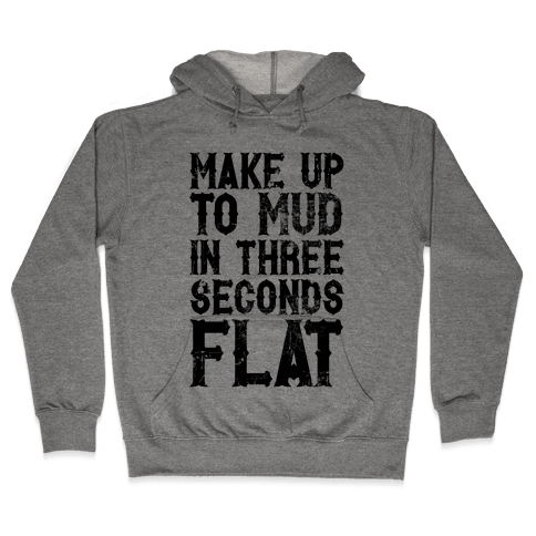 Make Up To Mud In Three Seconds Flat Hooded Sweatshirt