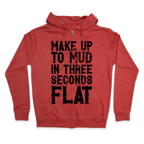 Make Up To Mud In Three Seconds Flat Zip Hoodie