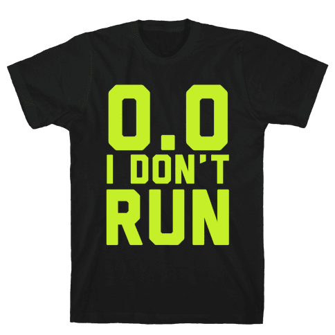 I Don't Run Mens T-Shirt
