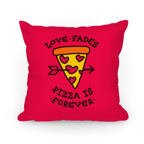 Love Fades, Pizza Is Forever Pillow (Red) Pillow