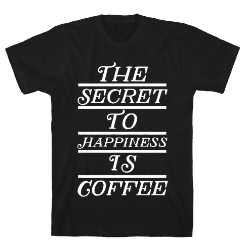 The Secret To Happiness Is Coffee Mens T-Shirt