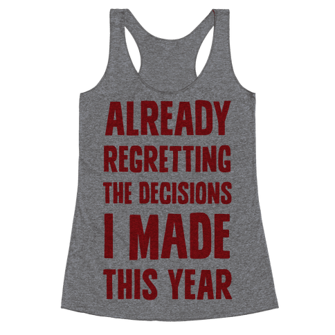 Already Regretting The Decisions I Made This Year Racerback Tank Top