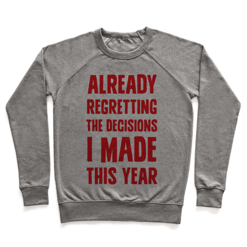 Already Regretting The Decisions I Made This Year Pullover