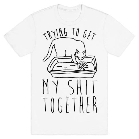 Trying To Get My Shit Together Mens T-Shirt