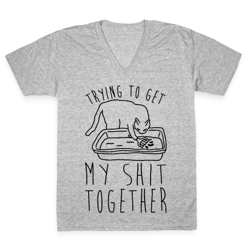 Trying To Get My Shit Together V-Neck Tee Shirt