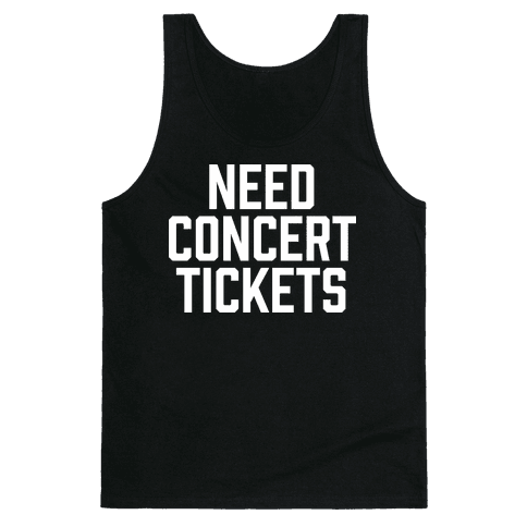 Need Concert Tickets Tank Top