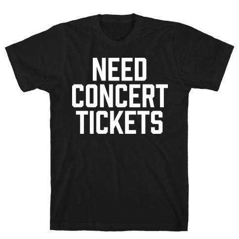 Need Concert Tickets T-Shirt