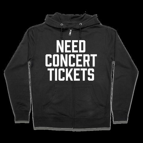Need Concert Tickets Zip Hoodie