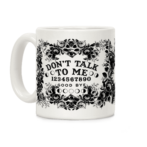 Don't Talk to Me Spirit Board Coffee Mug