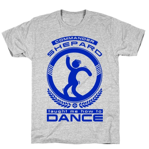 Commander Shepard Taught Me How To Dance T-Shirt
