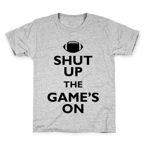 Shut Up The Game's On Kids T-Shirt
