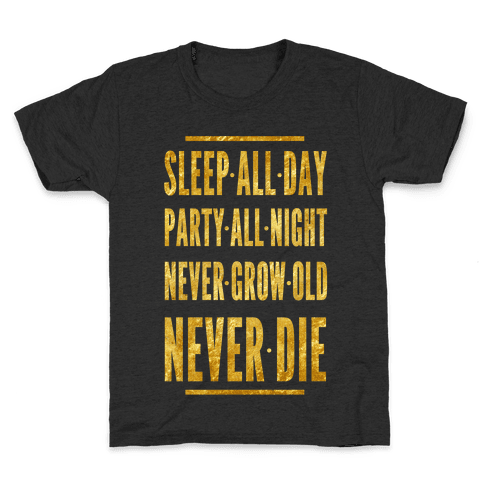 Sleep All Day. Party All Night. Never Grow Old. Never Die. Kids T-Shirt
