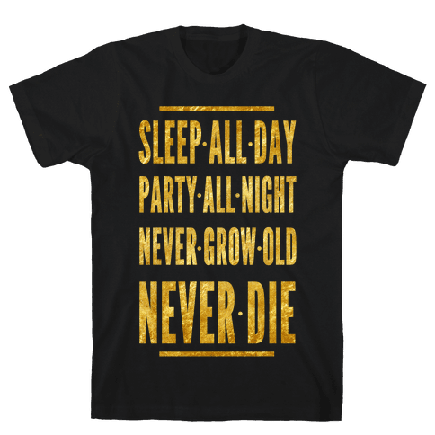 Sleep All Day. Party All Night. Never Grow Old. Never Die. Mens T-Shirt