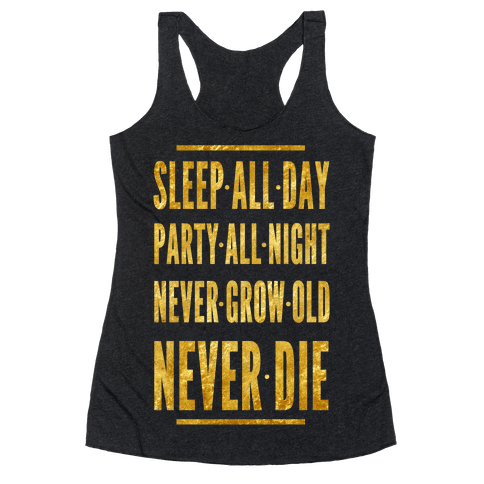 Sleep All Day. Party All Night. Never Grow Old. Never Die. Racerback Tank Top