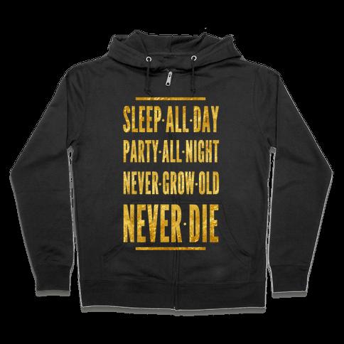 Sleep All Day. Party All Night. Never Grow Old. Never Die. Zip Hoodie