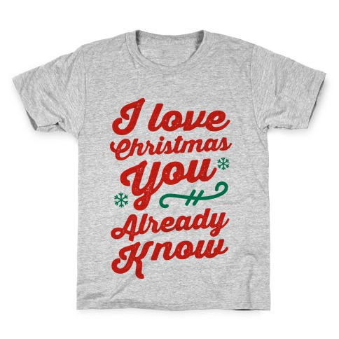 I Love Christmas You Already Know Kids T-Shirt