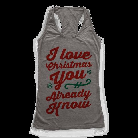 I Love Christmas You Already Know Racerback Tank Top