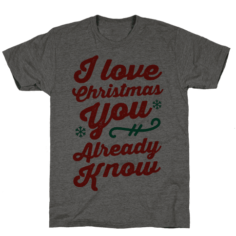 I Love Christmas You Already Know Mens T-Shirt