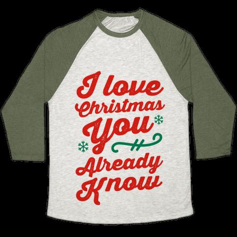 I Love Christmas You Already Know Baseball Tee
