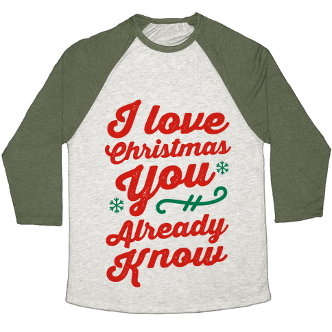 I Love Christmas You Already Know Baseball Tee