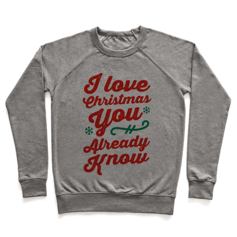 I Love Christmas You Already Know Pullover